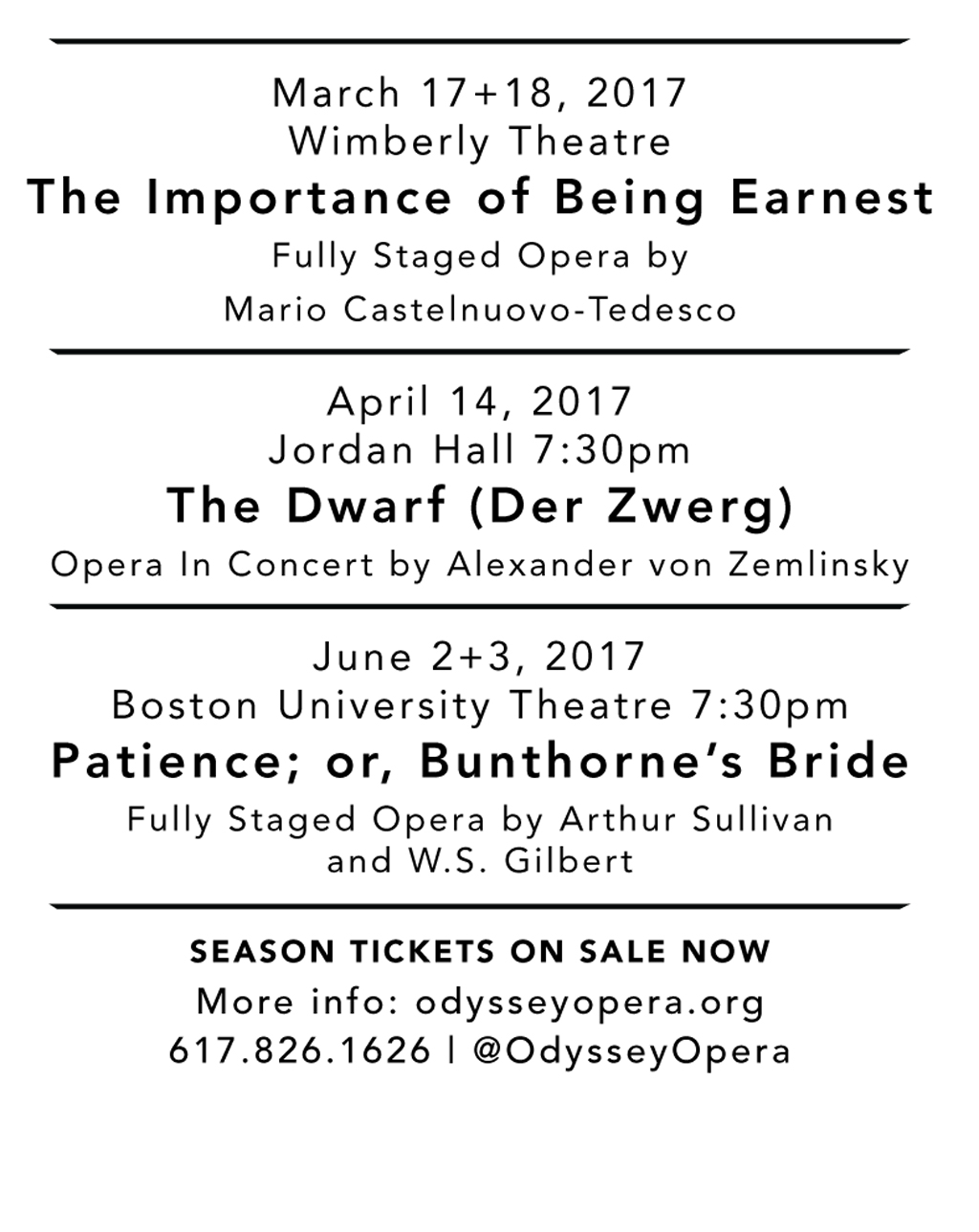 March 17-18, The Importance of Being Earnest; April 14, Der Zwerg; June 2-3, Patience, or, Bunthorne's Bride. For more information and tickets, call 617-826-1626.