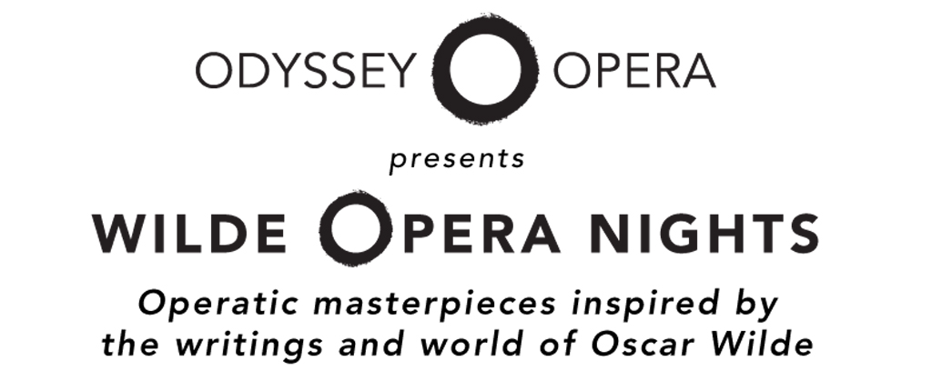 Odyssey Opera presents Wilde Opera Nights—Operatic masterpieces inspired by the writings and world of Oscar Wilde